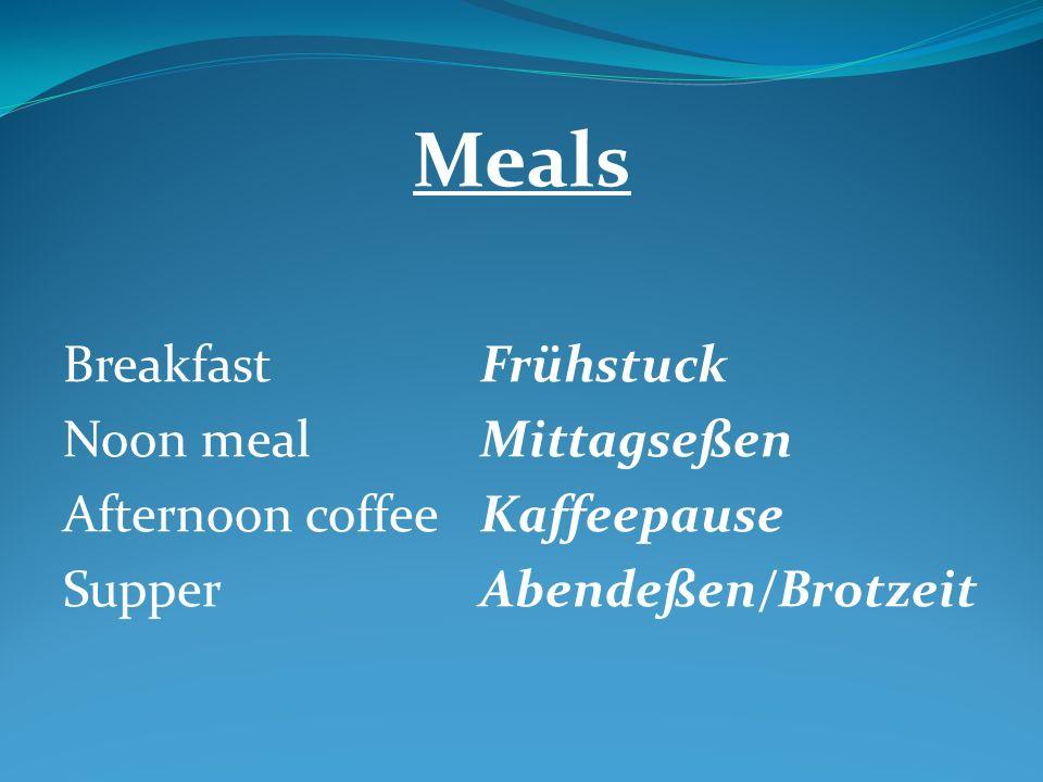 Meals BreakfastFrühstuck Noon mealMittagseßen Afternoon coffeeKaffeepause SupperAbendeßen/Brotzeit