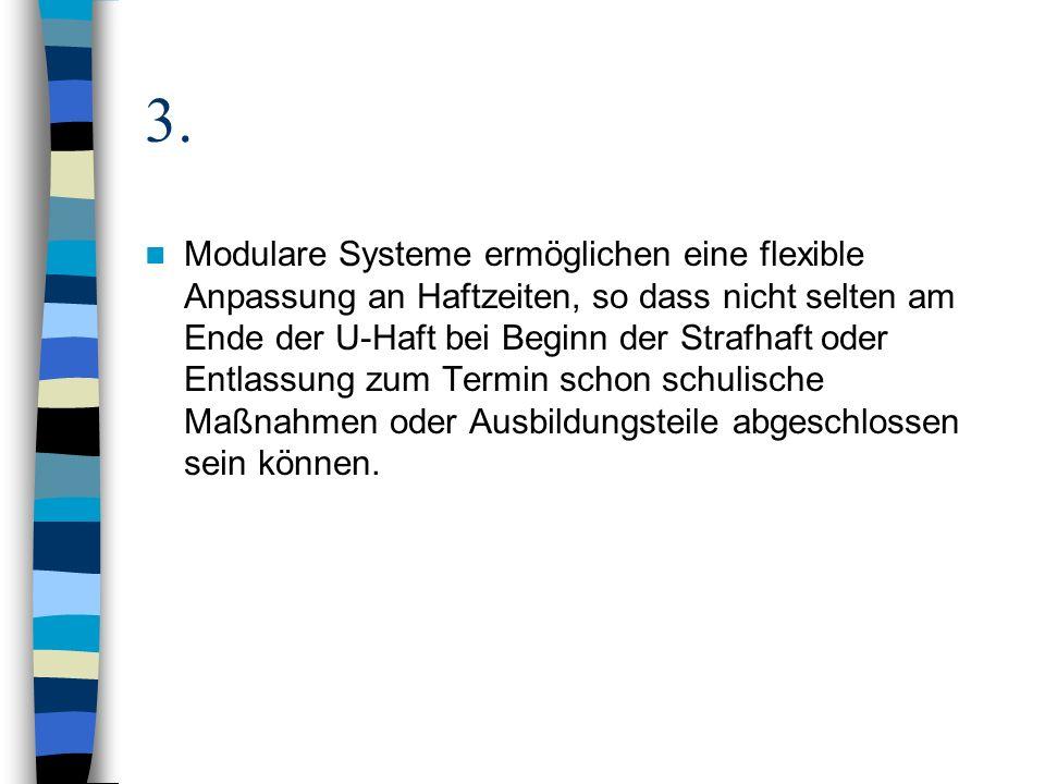3. Modulare Systeme ermöglichen eine flexible Anpassung an Haftzeiten, so dass nicht selten am Ende der U-Haft bei Beginn der Strafhaft oder Entlassun