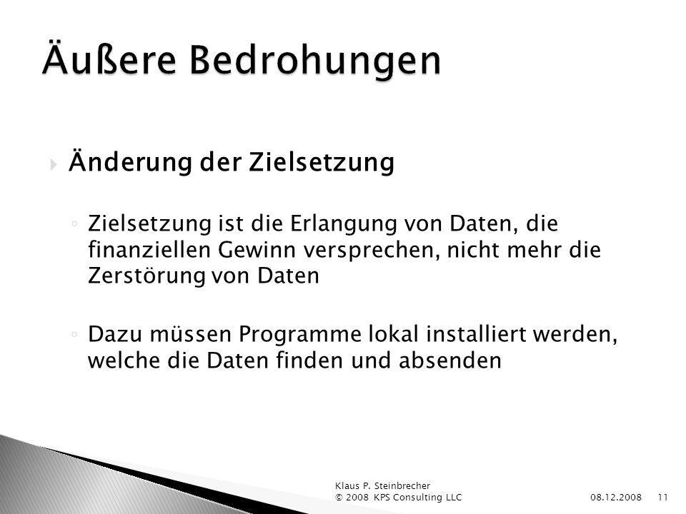 Änderung der Zielsetzung Zielsetzung ist die Erlangung von Daten, die finanziellen Gewinn versprechen, nicht mehr die Zerstörung von Daten Dazu müssen Programme lokal installiert werden, welche die Daten finden und absenden 08.12.2008 Klaus P.