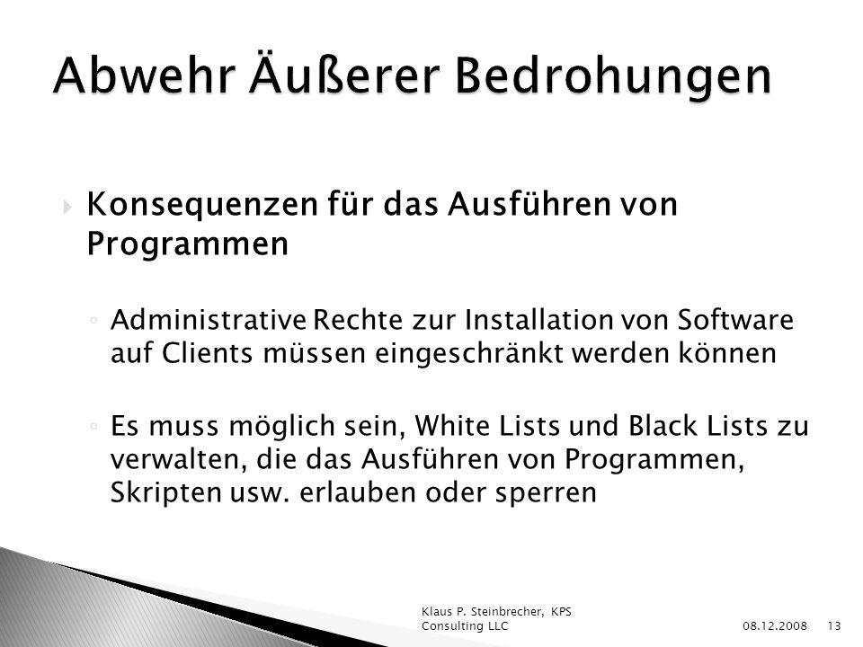 Konsequenzen für das Ausführen von Programmen Administrative Rechte zur Installation von Software auf Clients müssen eingeschränkt werden können Es muss möglich sein, White Lists und Black Lists zu verwalten, die das Ausführen von Programmen, Skripten usw.
