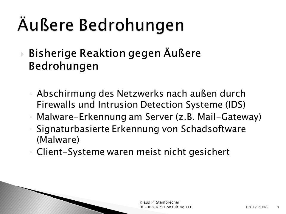 Bisherige Reaktion gegen Äußere Bedrohungen Abschirmung des Netzwerks nach außen durch Firewalls und Intrusion Detection Systeme (IDS) Malware-Erkennung am Server (z.B.