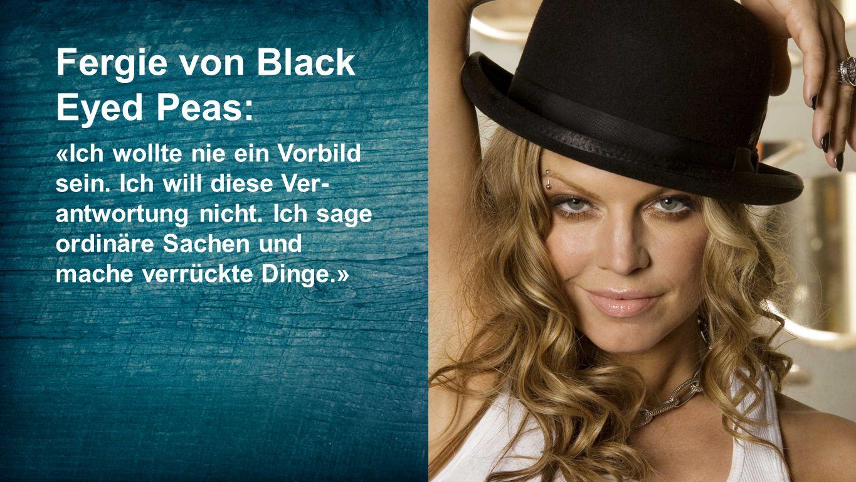 Seiteneinblender Fergie von Black Eyed Peas: «Ich wollte nie ein Vorbild sein. Ich will diese Ver- antwortung nicht. Ich sage ordinäre Sachen und mach