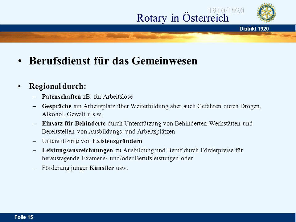 Distrikt 1920 Folie 15 1910/1920 Rotary in Österreich Berufsdienst für das Gemeinwesen Regional durch: –Patenschaften zB. für Arbeitslose –Gespräche a