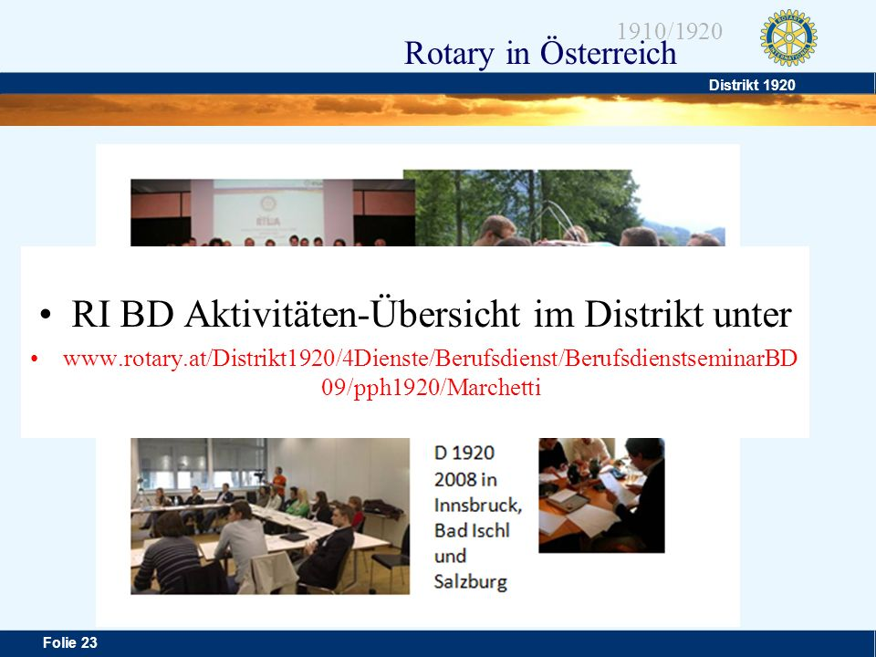 Distrikt 1920 Folie 23 1910/1920 Rotary in Österreich RI BD Aktivitäten-Übersicht im Distrikt unter www.rotary.at/Distrikt1920/4Dienste/Berufsdienst/B