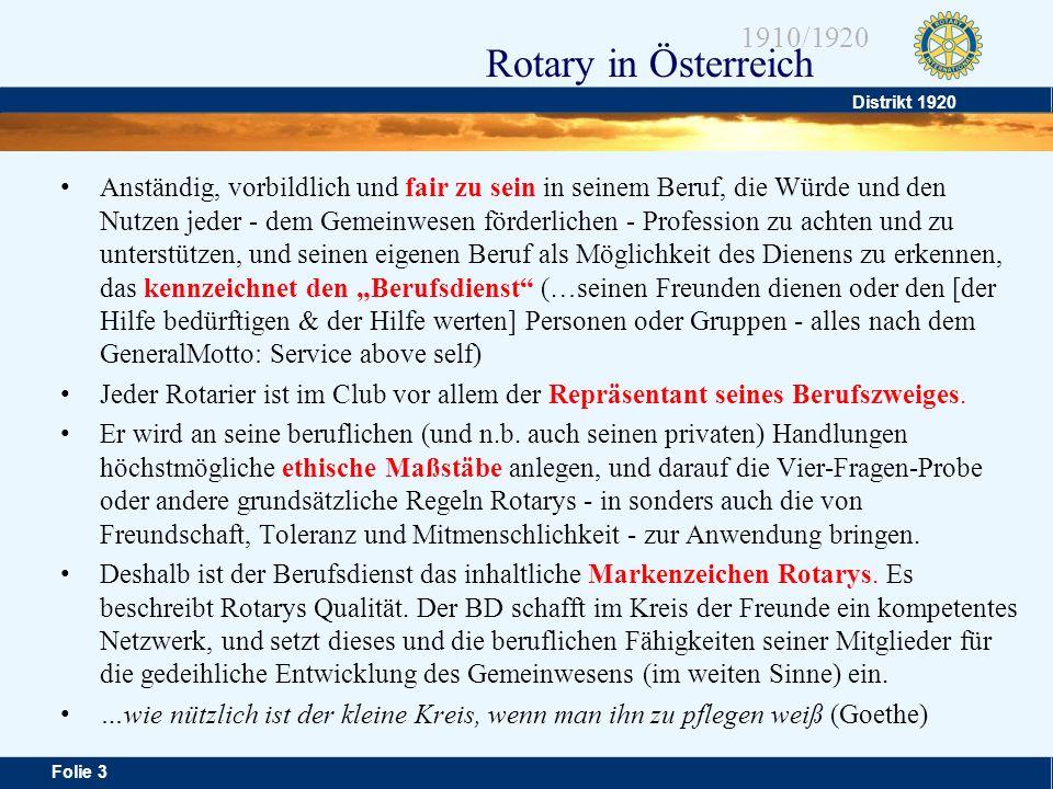 Distrikt 1920 Folie 24 1910/1920 Rotary in Österreich können nur erfolgreich umgesetzt werden, wenn Freundschaft in den Clubs zu fördern durch Freundlichkeit, Großzügigkeit und Toleranz Clubdienst Anständig, fair und vorbildlich zu sein in seinem Beruf als kategorisches Verständnis zum Berufsdienst funktioniert.