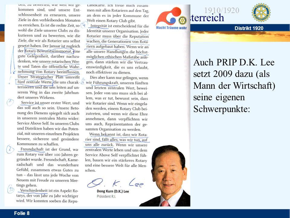 Distrikt 1920 Folie 8 1910/1920 Rotary in Österreich Auch PRIP D.K. Lee setzt 2009 dazu (als Mann der Wirtschaft) seine eigenen Schwerpunkte: