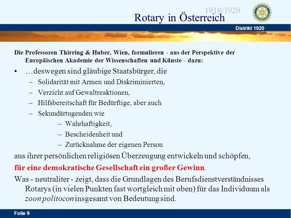 Distrikt 1920 Folie 10 1910/1920 Rotary in Österreich Welche Möglichkeiten ergeben sich unter diesen Voraussetzungen für unseren Einsatz im Berufsdienst (siehe auch Rotary Plattform): –Berufsdienst für Freunde –BD für die Jugend –BD für das Gemeinwesen –BD in Rotary org.