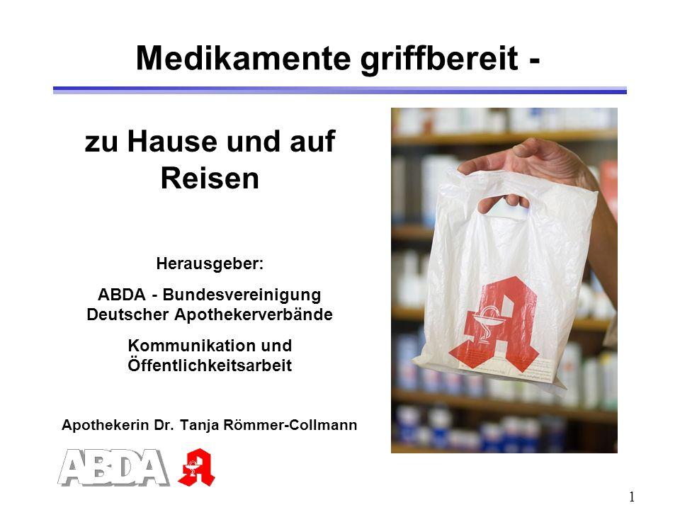 1 zu Hause und auf Reisen Herausgeber: ABDA - Bundesvereinigung Deutscher Apothekerverbände Kommunikation und Öffentlichkeitsarbeit Apothekerin Dr. Ta