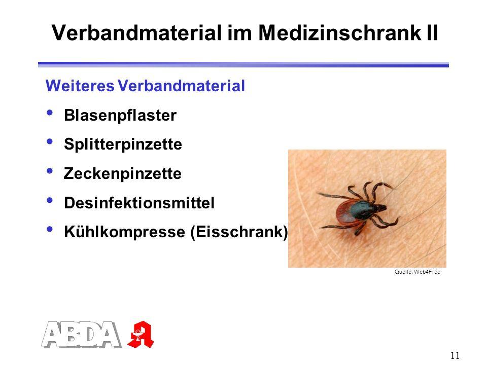 11 Verbandmaterial im Medizinschrank II Weiteres Verbandmaterial Blasenpflaster Splitterpinzette Zeckenpinzette Desinfektionsmittel Kühlkompresse (Eis
