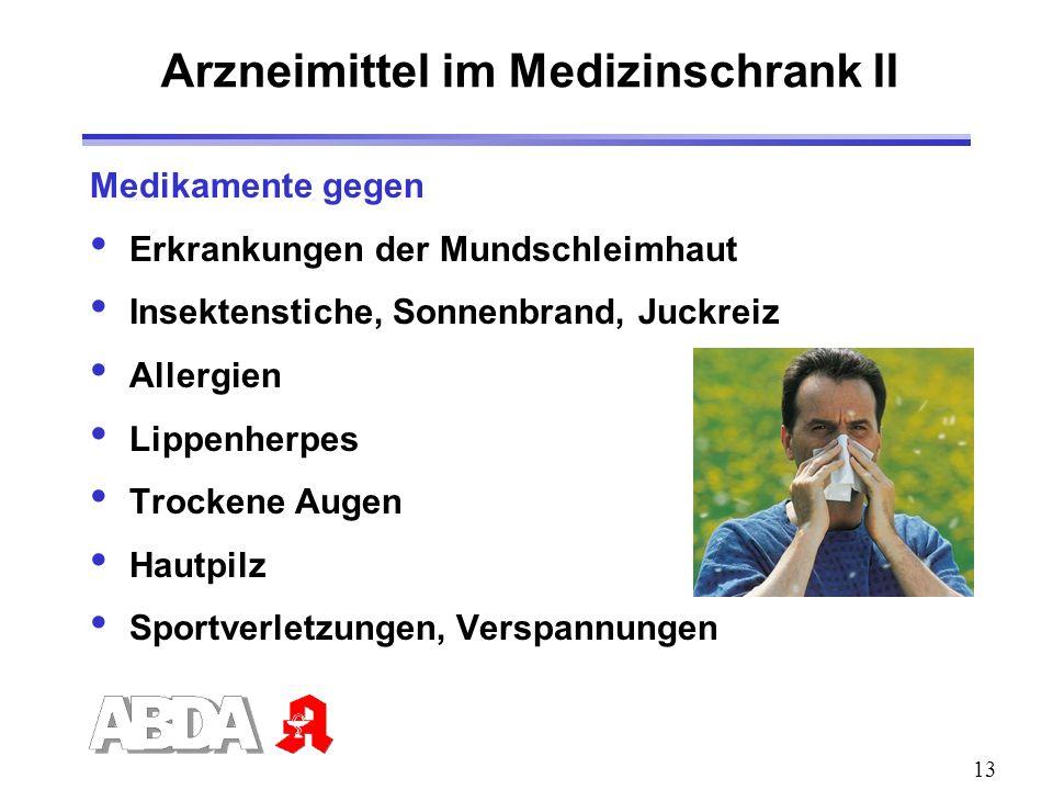 13 Arzneimittel im Medizinschrank II Medikamente gegen Erkrankungen der Mundschleimhaut Insektenstiche, Sonnenbrand, Juckreiz Allergien Lippenherpes T
