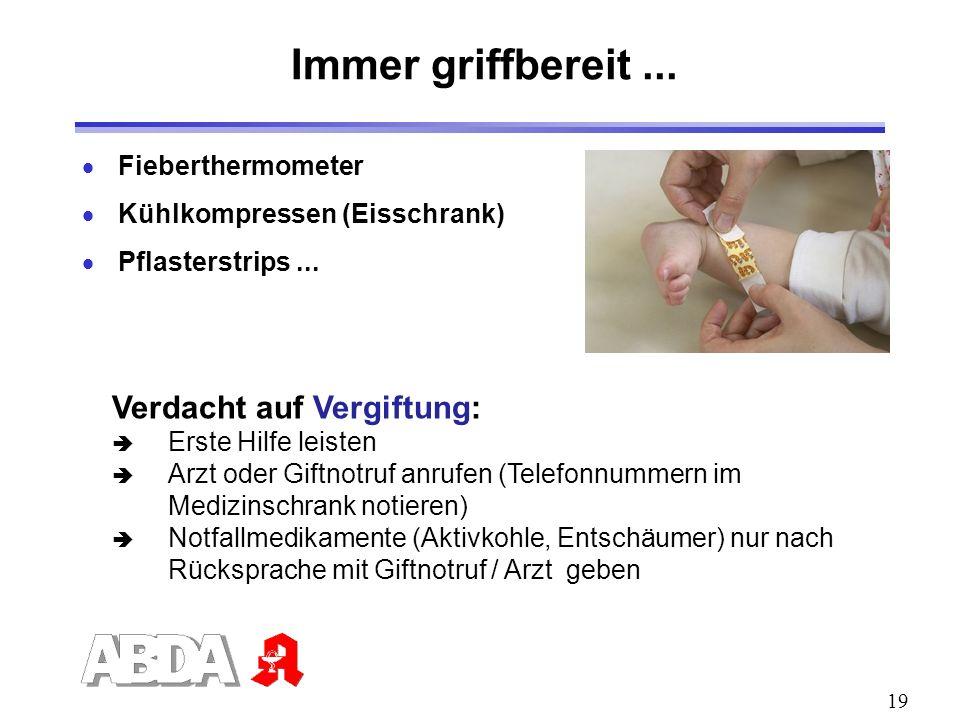 19 Fieberthermometer Kühlkompressen (Eisschrank) Pflasterstrips... Immer griffbereit... Verdacht auf Vergiftung: Erste Hilfe leisten Arzt oder Giftnot