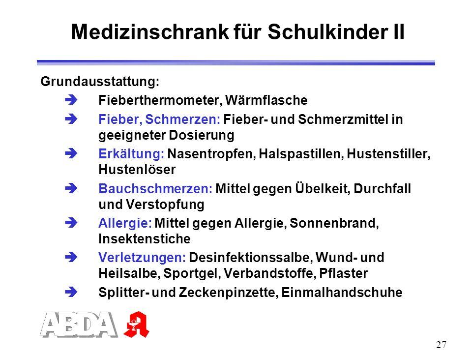 27 Medizinschrank für Schulkinder II Grundausstattung: Fieberthermometer, Wärmflasche Fieber, Schmerzen: Fieber- und Schmerzmittel in geeigneter Dosie