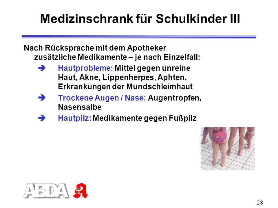 28 Medizinschrank für Schulkinder III Nach Rücksprache mit dem Apotheker zusätzliche Medikamente – je nach Einzelfall: Hautprobleme: Mittel gegen unre