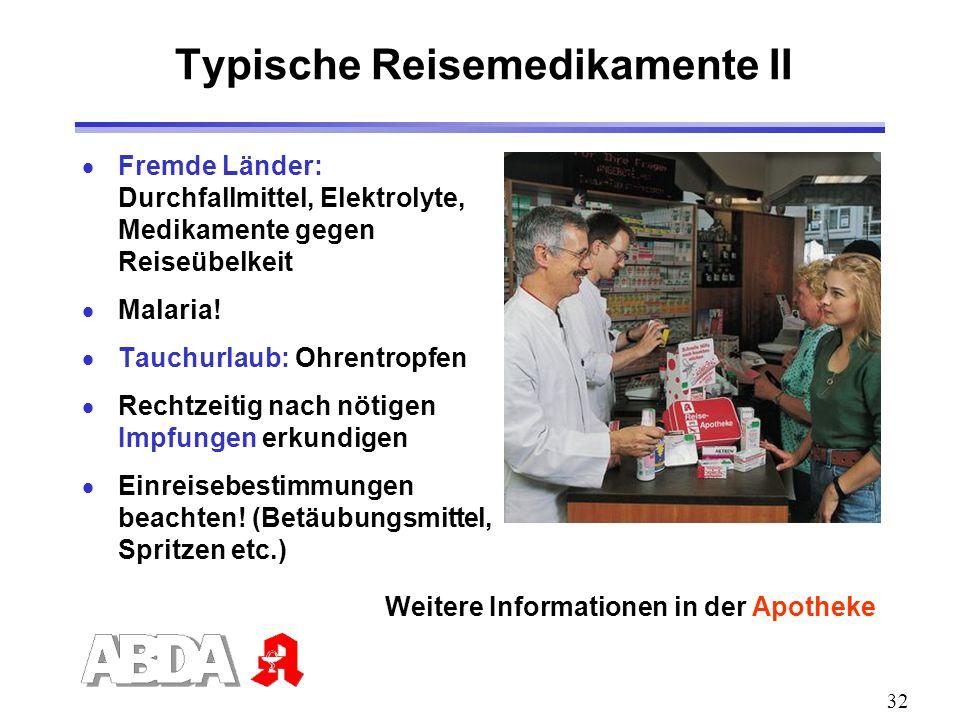 32 Typische Reisemedikamente II Fremde Länder: Durchfallmittel, Elektrolyte, Medikamente gegen Reiseübelkeit Malaria! Tauchurlaub: Ohrentropfen Rechtz