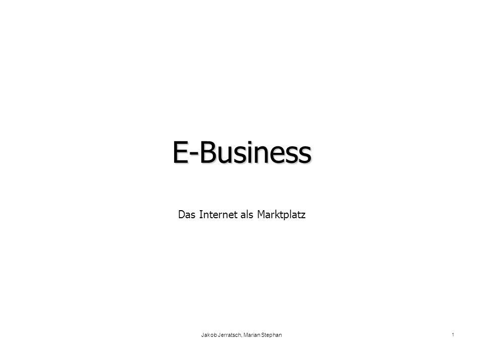 Jakob Jerratsch, Marian Stephan 1 E-Business Das Internet als Marktplatz
