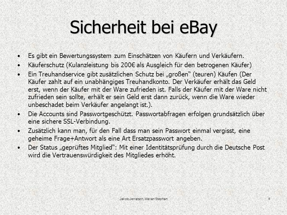 Jakob Jerratsch, Marian Stephan 9 Sicherheit bei eBay Es gibt ein Bewertungssystem zum Einschätzen von Käufern und Verkäufern.
