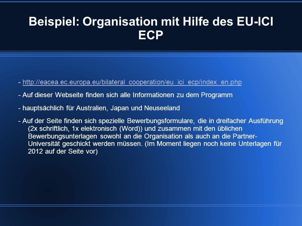 Beispiel: Organisation mit Hilfe des EU-ICI ECP - http://eacea.ec.europa.eu/bilateral_cooperation/eu_ici_ecp/index_en.phphttp://eacea.ec.europa.eu/bil