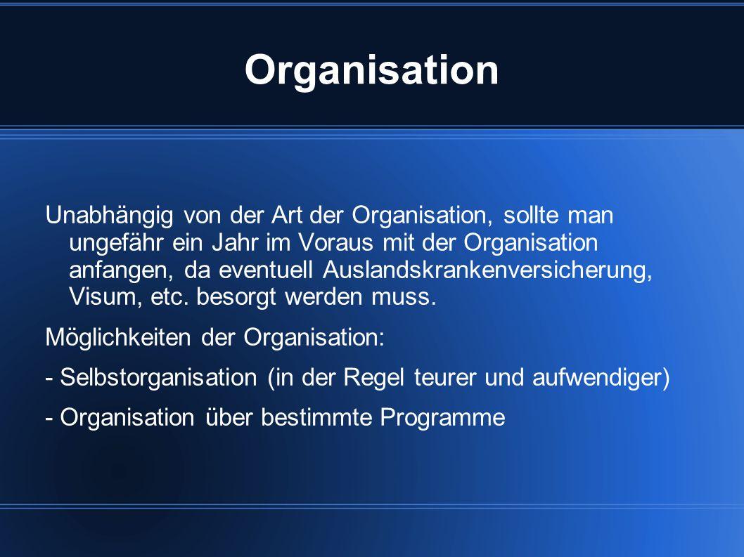 Organisation Unabhängig von der Art der Organisation, sollte man ungefähr ein Jahr im Voraus mit der Organisation anfangen, da eventuell Auslandskrank