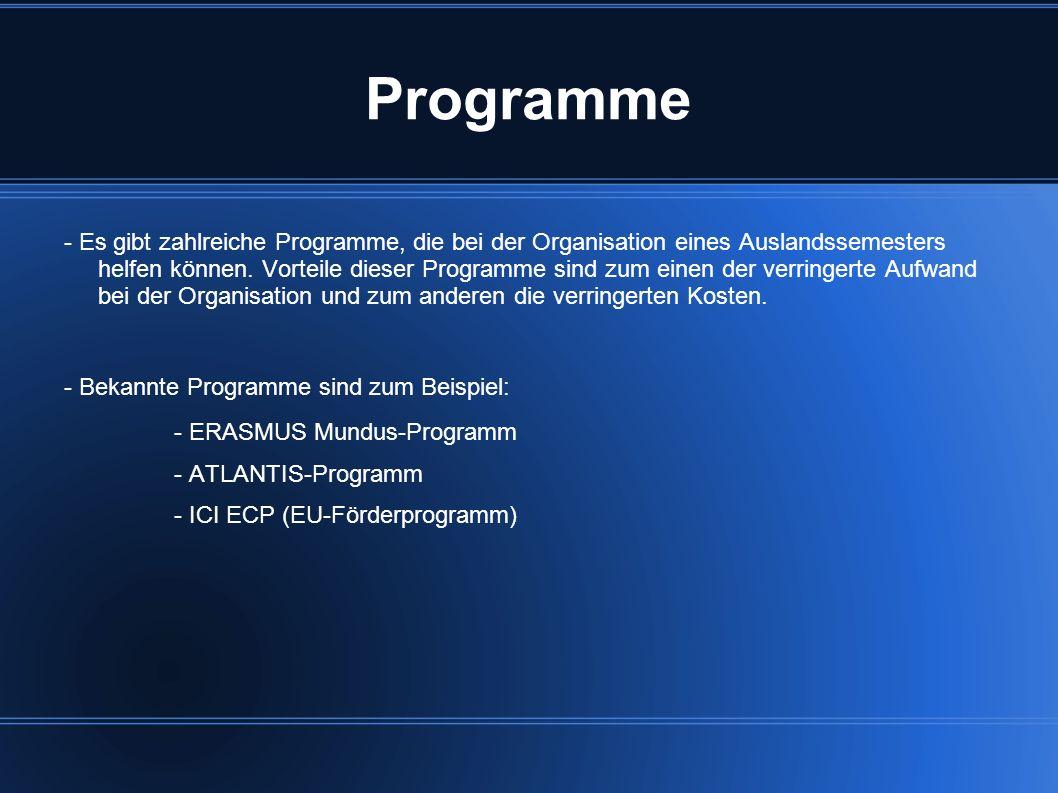 Programme - Es gibt zahlreiche Programme, die bei der Organisation eines Auslandssemesters helfen können. Vorteile dieser Programme sind zum einen der