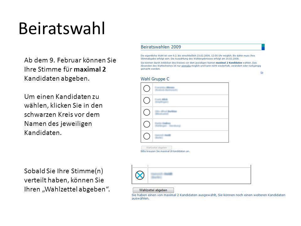 Beiratswahl Ab dem 9. Februar können Sie Ihre Stimme für maximal 2 Kandidaten abgeben. Um einen Kandidaten zu wählen, klicken Sie in den schwarzen Kre
