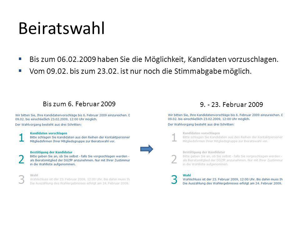 Beiratswahl Bis zum 06.02.2009 haben Sie die Möglichkeit, Kandidaten vorzuschlagen. Vom 09.02. bis zum 23.02. ist nur noch die Stimmabgabe möglich. Bi