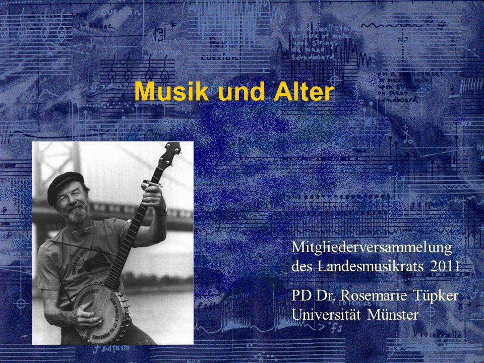 Musik und Alter Mitgliederversammelung des Landesmusikrats 2011 PD Dr. Rosemarie Tüpker Universität Münster