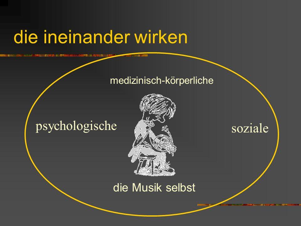 medizinisch-körperliche die Musik selbst die ineinander wirken psychologische soziale