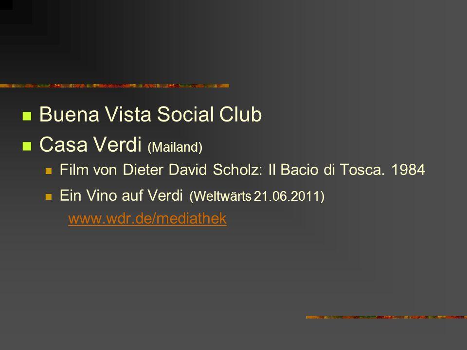 Buena Vista Social Club Casa Verdi (Mailand) Film von Dieter David Scholz: Il Bacio di Tosca. 1984 Ein Vino auf Verdi (Weltwärts 21.06.2011) www.wdr.d