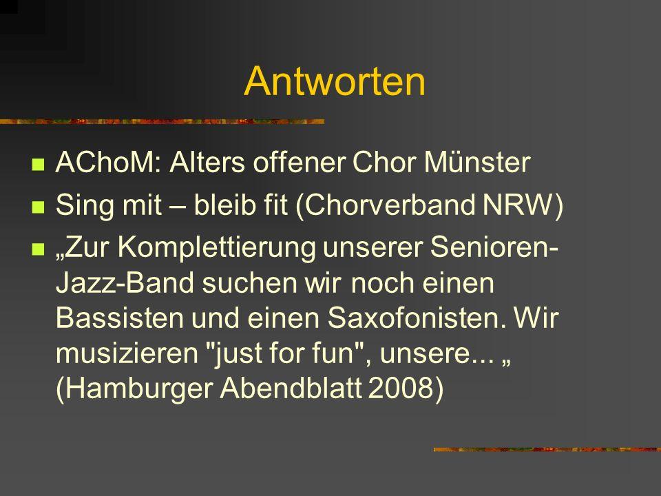 Antworten AChoM: Alters offener Chor Münster Sing mit – bleib fit (Chorverband NRW) Zur Komplettierung unserer Senioren- Jazz-Band suchen wir noch ein