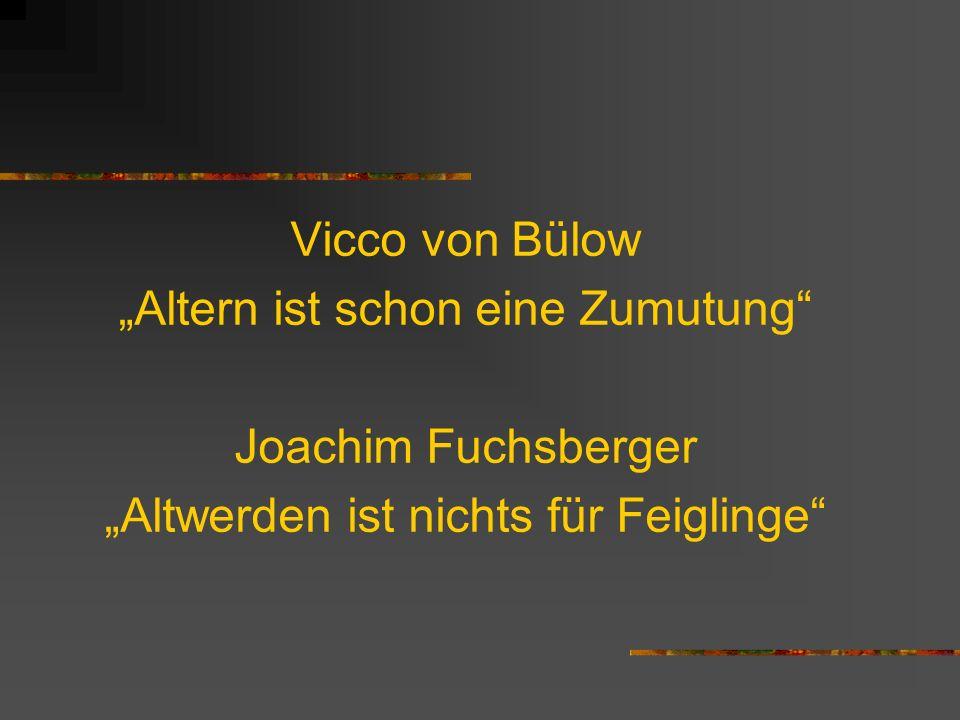 Vicco von Bülow Altern ist schon eine Zumutung Joachim Fuchsberger Altwerden ist nichts für Feiglinge
