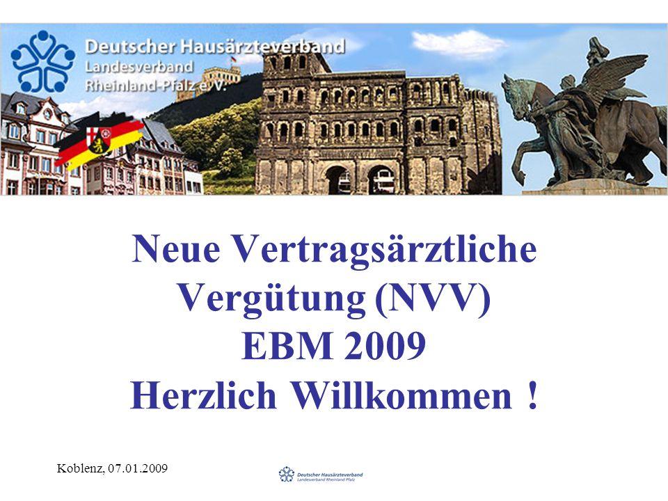 Koblenz, 07.01.2009 Neue Vertragsärztliche Vergütung (NVV) EBM 2009 Herzlich Willkommen !