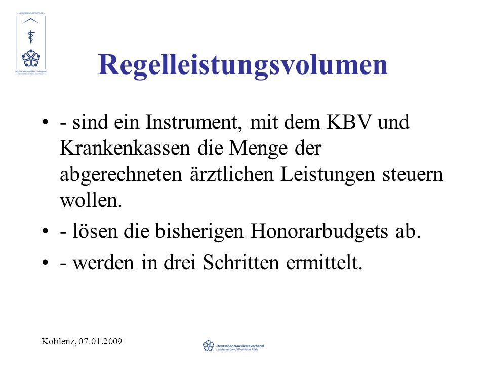 Koblenz, 07.01.2009 Regelleistungsvolumen - sind ein Instrument, mit dem KBV und Krankenkassen die Menge der abgerechneten ärztlichen Leistungen steue