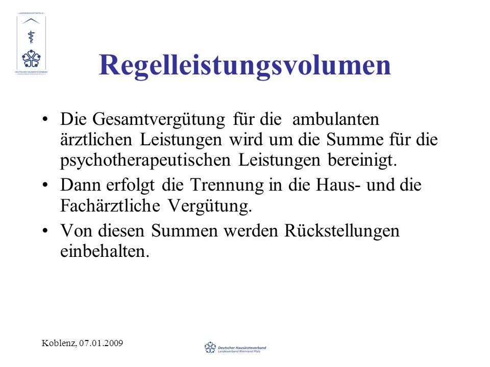 Koblenz, 07.01.2009 Regelleistungsvolumen Die Gesamtvergütung für die ambulanten ärztlichen Leistungen wird um die Summe für die psychotherapeutischen