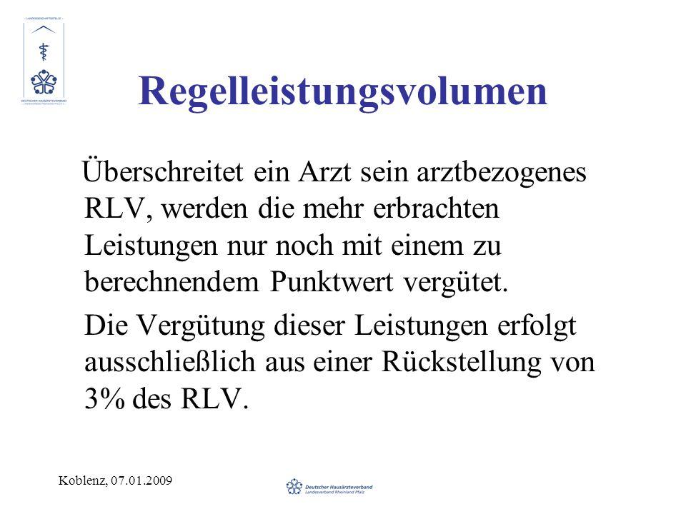 Koblenz, 07.01.2009 Regelleistungsvolumen Überschreitet ein Arzt sein arztbezogenes RLV, werden die mehr erbrachten Leistungen nur noch mit einem zu b