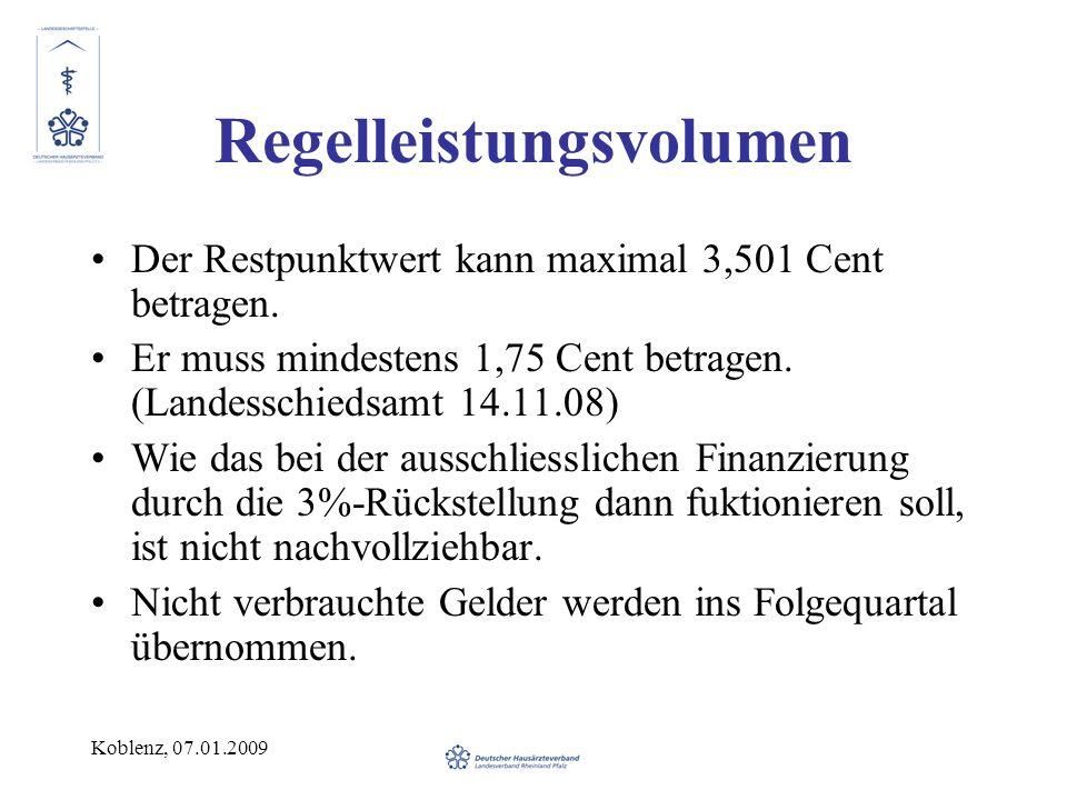Koblenz, 07.01.2009 Regelleistungsvolumen Der Restpunktwert kann maximal 3,501 Cent betragen. Er muss mindestens 1,75 Cent betragen. (Landesschiedsamt