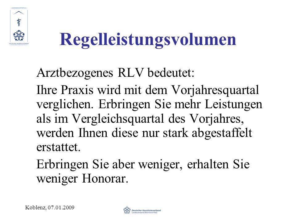 Koblenz, 07.01.2009 Regelleistungsvolumen Arztbezogenes RLV bedeutet: Ihre Praxis wird mit dem Vorjahresquartal verglichen. Erbringen Sie mehr Leistun