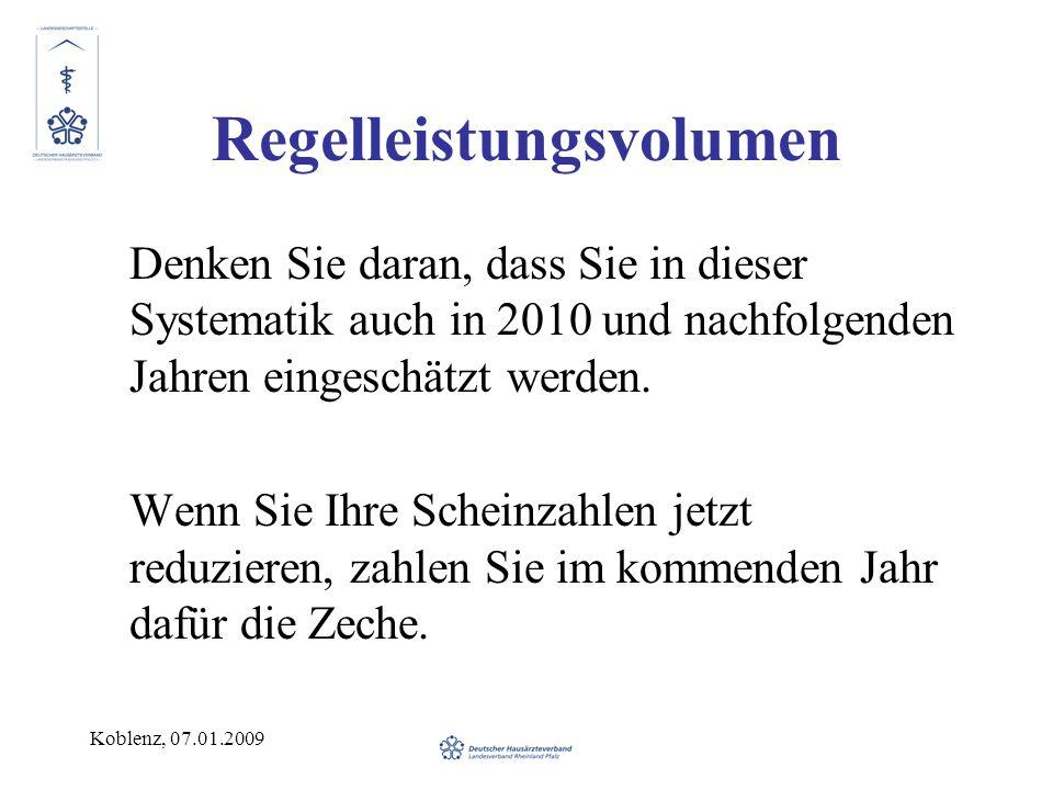 Koblenz, 07.01.2009 Regelleistungsvolumen Denken Sie daran, dass Sie in dieser Systematik auch in 2010 und nachfolgenden Jahren eingeschätzt werden. W