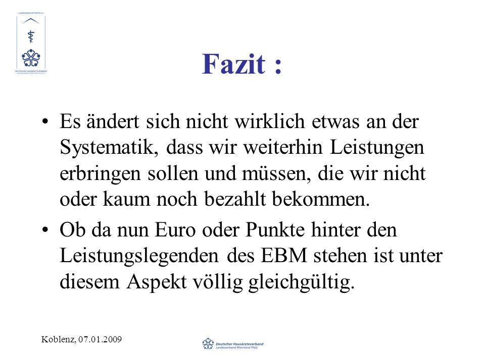 Koblenz, 07.01.2009 Fazit : Es ändert sich nicht wirklich etwas an der Systematik, dass wir weiterhin Leistungen erbringen sollen und müssen, die wir nicht oder kaum noch bezahlt bekommen.