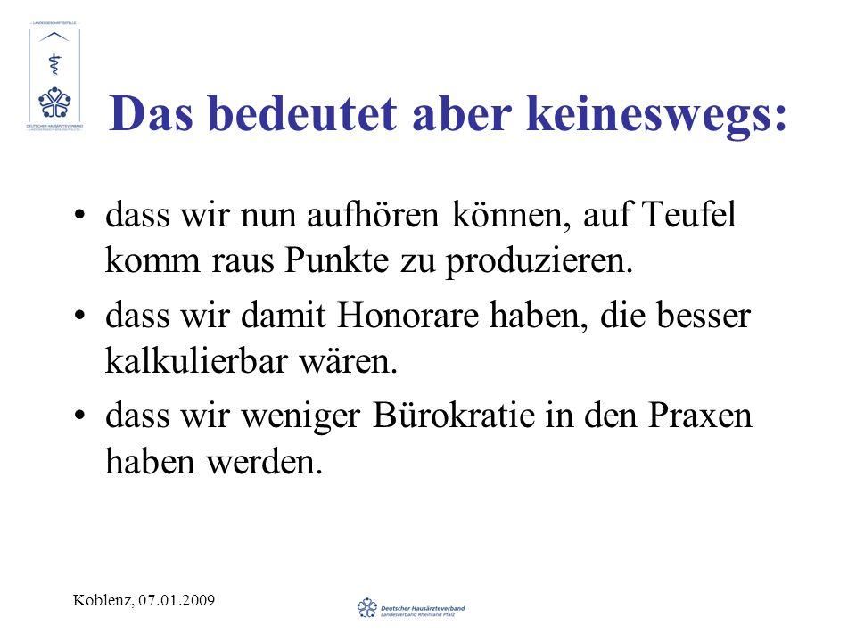 Koblenz, 07.01.2009 Das bedeutet aber keineswegs: dass wir nun aufhören können, auf Teufel komm raus Punkte zu produzieren. dass wir damit Honorare ha