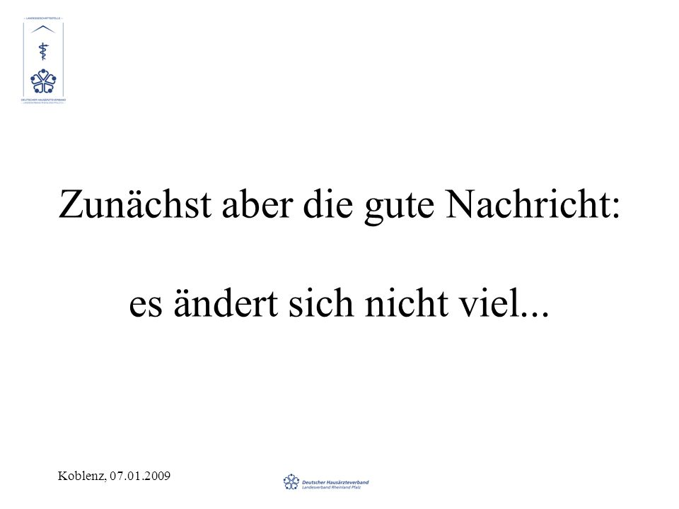 Koblenz, 07.01.2009 Regelleistungsvolumen Berechnungsgrundlage ist eine Praxisgröße von 830 Scheinen pro Quartal und Praxis.