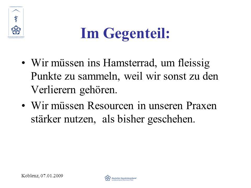 Koblenz, 07.01.2009 Im Gegenteil: Wir müssen ins Hamsterrad, um fleissig Punkte zu sammeln, weil wir sonst zu den Verlierern gehören. Wir müssen Resou