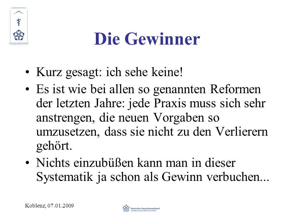 Koblenz, 07.01.2009 Die Gewinner Kurz gesagt: ich sehe keine! Es ist wie bei allen so genannten Reformen der letzten Jahre: jede Praxis muss sich sehr