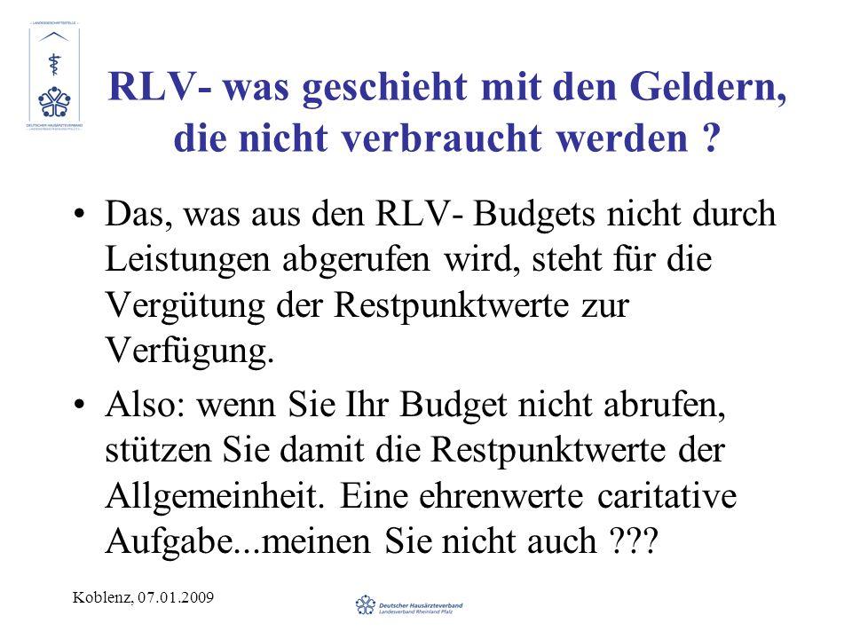 Koblenz, 07.01.2009 RLV- was geschieht mit den Geldern, die nicht verbraucht werden ? Das, was aus den RLV- Budgets nicht durch Leistungen abgerufen w