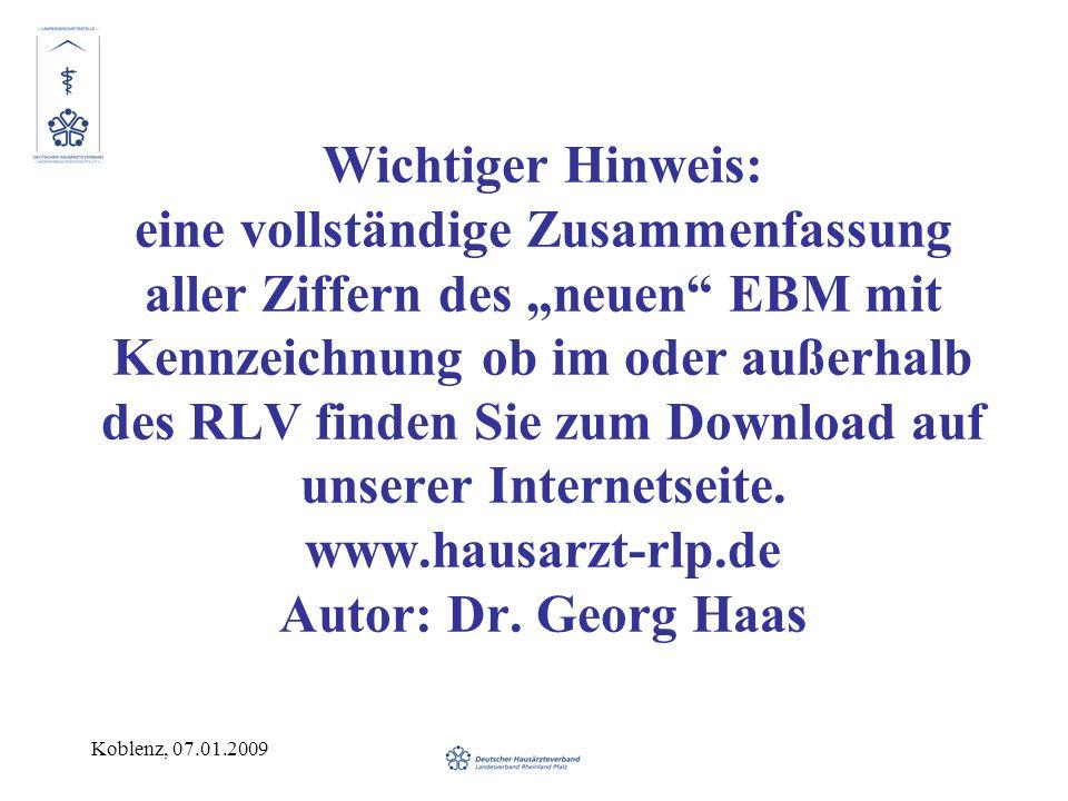 Koblenz, 07.01.2009 Wichtiger Hinweis: eine vollständige Zusammenfassung aller Ziffern des neuen EBM mit Kennzeichnung ob im oder außerhalb des RLV finden Sie zum Download auf unserer Internetseite.