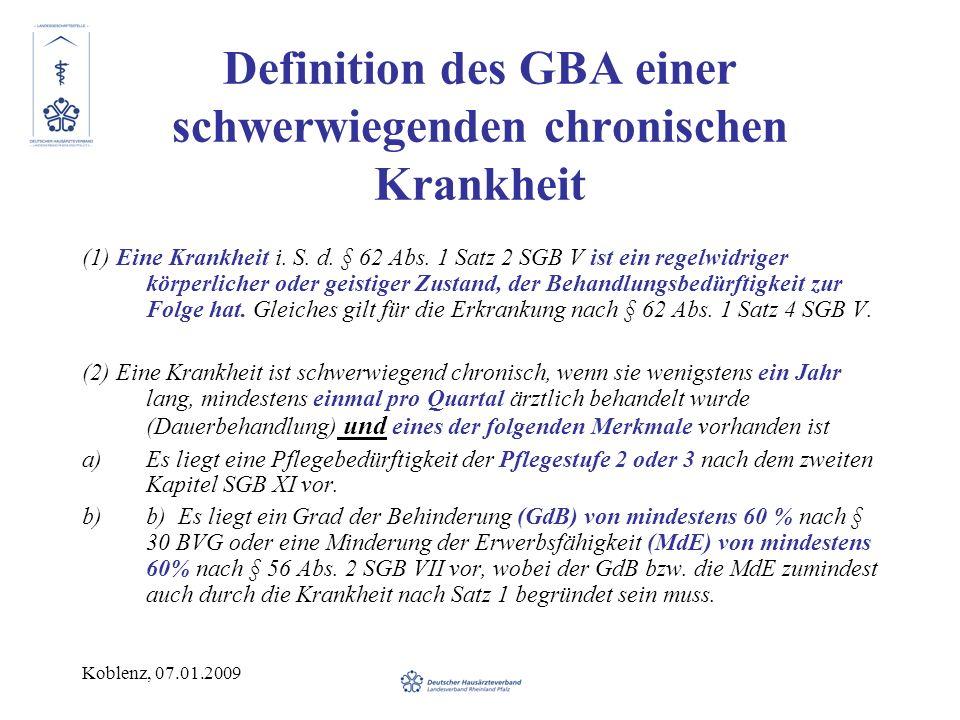 Koblenz, 07.01.2009 Definition des GBA einer schwerwiegenden chronischen Krankheit (1) Eine Krankheit i.