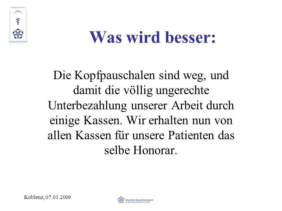 Koblenz, 07.01.2009 Was wird besser: Die Kopfpauschalen sind weg, und damit die völlig ungerechte Unterbezahlung unserer Arbeit durch einige Kassen. W