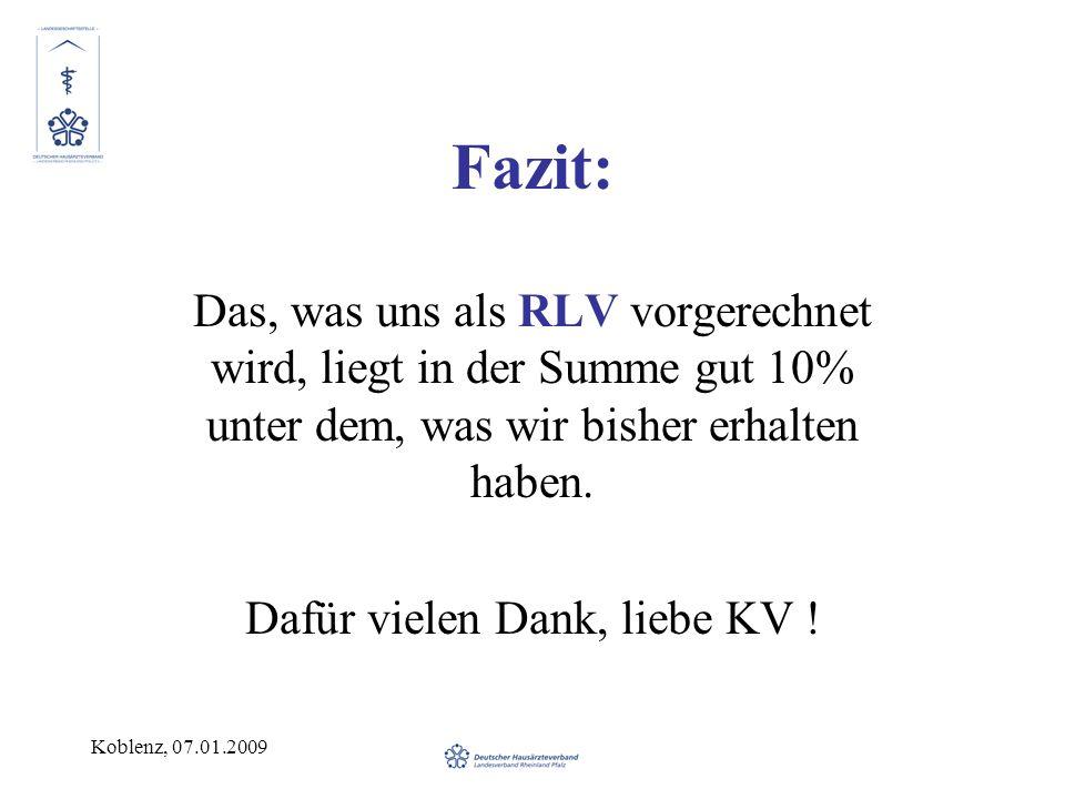 Koblenz, 07.01.2009 Fazit: Das, was uns als RLV vorgerechnet wird, liegt in der Summe gut 10% unter dem, was wir bisher erhalten haben. Dafür vielen D