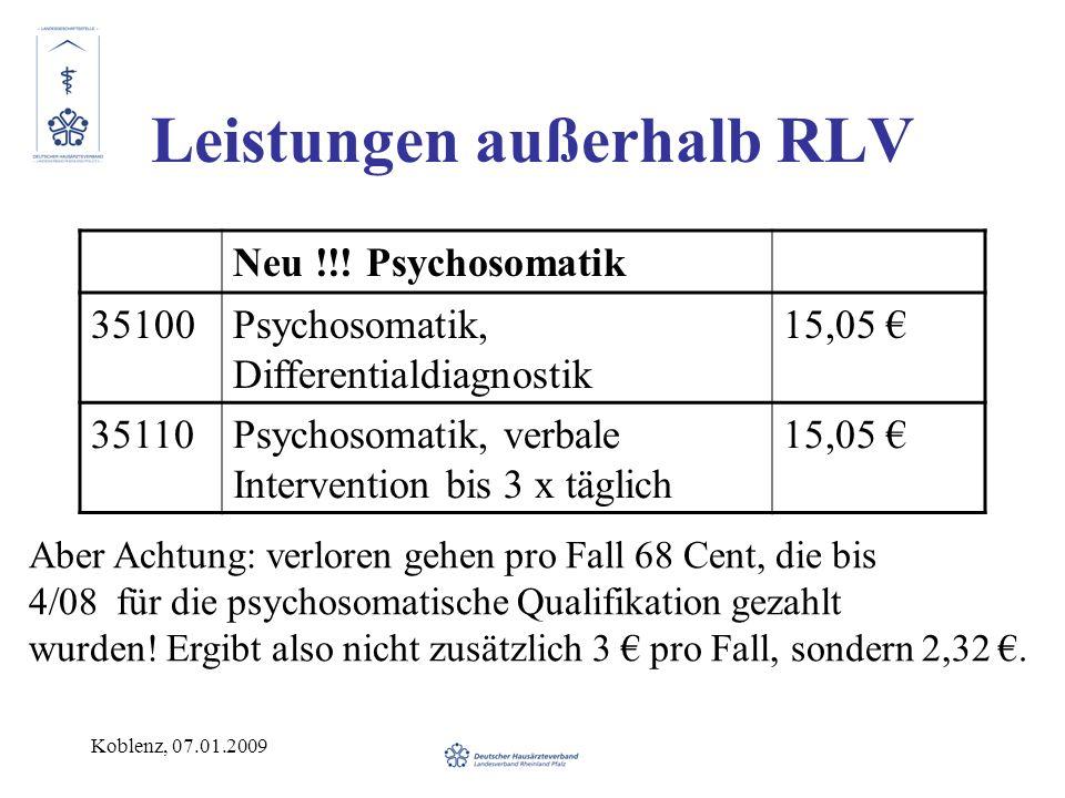 Koblenz, 07.01.2009 Leistungen außerhalb RLV Neu !!! Psychosomatik 35100Psychosomatik, Differentialdiagnostik 15,05 35110Psychosomatik, verbale Interv