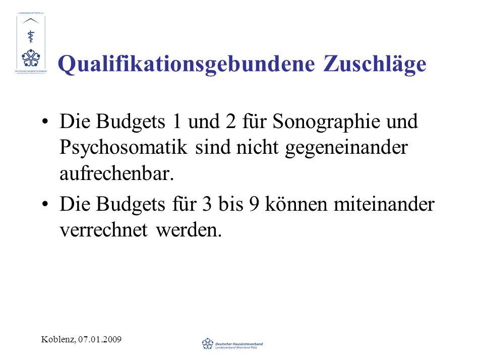 Koblenz, 07.01.2009 Qualifikationsgebundene Zuschläge Die Budgets 1 und 2 für Sonographie und Psychosomatik sind nicht gegeneinander aufrechenbar. Die