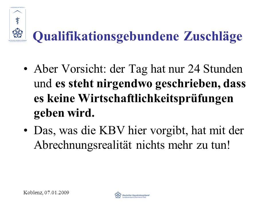 Koblenz, 07.01.2009 Qualifikationsgebundene Zuschläge Aber Vorsicht: der Tag hat nur 24 Stunden und es steht nirgendwo geschrieben, dass es keine Wirtschaftlichkeitsprüfungen geben wird.